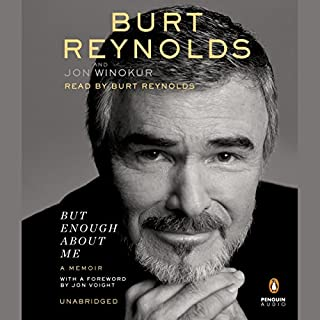 But Enough About Me     A Memoir              By:                                                                                                                                 Burt Reynolds,                                                                                        Jon Winokur                               Narrated by:                                                                                                                                 Burt Reynolds                      Length: 11 hrs and 27 mins     887 ratings     Overall 4.4