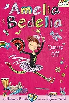 Amelia Bedelia Chapter Book #8: Amelia Bedelia Dances Off by [Herman Parish, Lynne Avril]