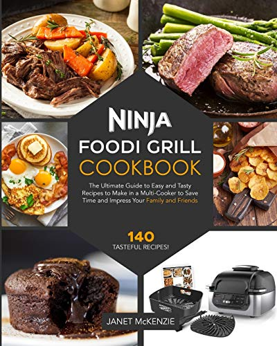 Ninja Foodi Grill Cookbook: The Ultimate Guide to Easy and Tasty Recipes to Make in a Multi-Cooker to Save Time and Impress Your Family and Friends