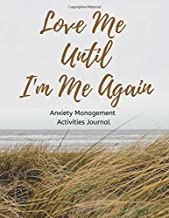 Love Me Until I'm Me Again: Anxiety Management Activities Journal