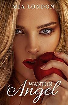 [Mia London]のWanton Angel: Prequel to Life To The Max (English Edition)