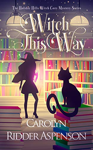 Witch This Way: A Holiday Hills Witch Cozy Mystery (The Holiday Hills Witch Cozy Mystery Series Book 2) by [Carolyn Ridder Aspenson]