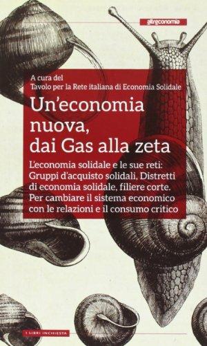 Un'economia nuova, dai Gas alla zeta. L'economia solidale e le sue reti: gruppi d'acquisto solidali, distretti di economia solidale, filiere corte