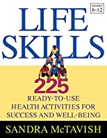 Life Skills: 225 Ready-to-Use Health Activities for Success and Well-Being (Grades 6-12)