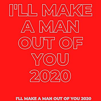 I'll Make a Man Out of You 2020