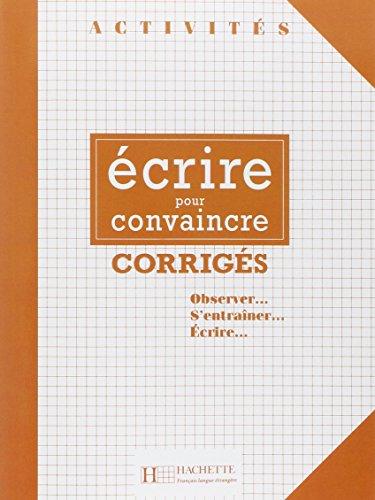 Activites Ecrire Pour Convaincre Corriges (Collection Activités) (French Edition)