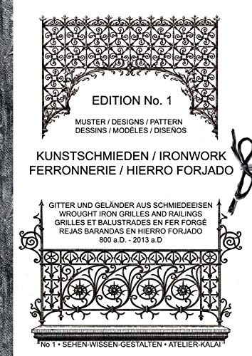 Kunstschmieden / Ironwork / Ferronnerie / Hierro Forjado: Gitter und Geländer aus Schmiedeeisen / Wrought Iron Grilles And Railings / Grilles Et ... En Hierro Forjado / 800a.D - 2013 a.D