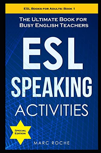Compare Textbook Prices for ESL Speaking Activities: The Ultimate Book for Busy English Teachers. Intermediate to Advanced Conversation Book for Adults: Teaching English as a Second Language Book 1 ESL Books for Adults  ISBN 9798674380085 by Roche, Marc