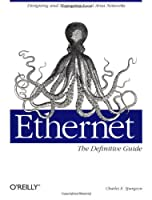 Ethernet: The Definitive Guide (Definitive Guides)
