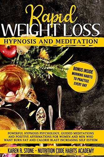Rapid Weight Loss Hypnosis and Meditation: Powerful Hypnosis Psychology, Guided Meditations and Positive Affirmations For Women and Men. How to Burn Fat, Lose Weight, and Increase Your Self-Esteem.