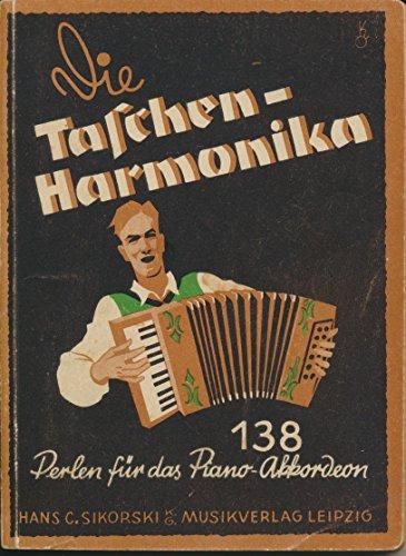 Die Taschen-Harmonika. 138 Perlen für das Piano-Akkordeon, in leichter Bearbeitung... Ab 24 Bässe, zum Teil auch für 8 und 12 Bässe spielbar.