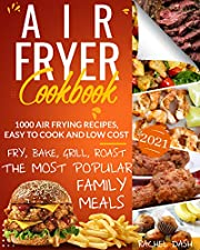 Air Fryer Cookbook: 1000 Air Frying Recipes, Easy to Cook and Low Cost | Fry, Bake, Grill and Roast the Most Popular Family Meals