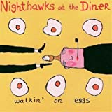 Walkin on Eggs by Nighthawks at the Diner (2002-01-01)
