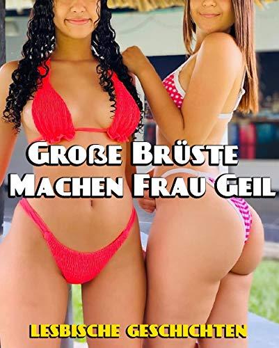 Große Brüste Machen Frau Geil (Erotische Lesbische Geschichten)