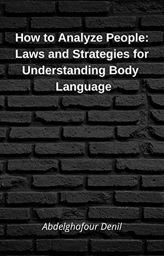 How to Analyze People: Laws and Strategies for Understanding Body Language (English Edition)