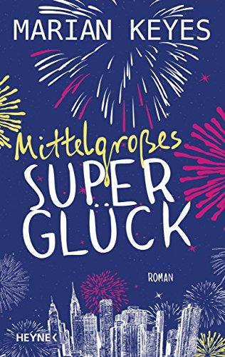 Mittelgroßes Superglück: Roman