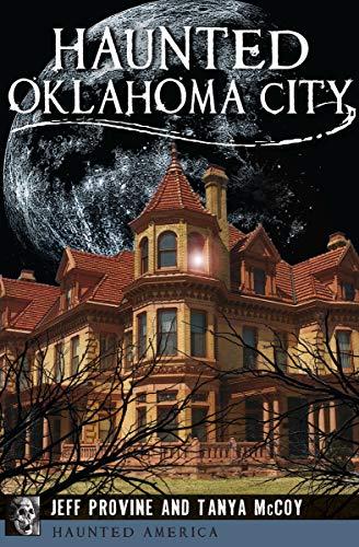 Haunted Oklahoma City (Haunted America) by [Jeff Provine, Tanya McCoy]