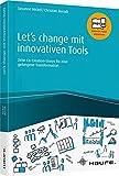 Let's change mit innovativen Tools: Zehn Co-Creation-Storys für eine gelungene Transformation