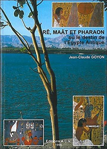 Rê, Maât et Pharaon ou le destin de l'Égypte antique