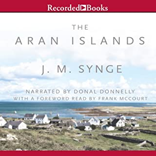 The Aran Islands                   By:                                                                                                                                 J. M. Synge                               Narrated by:                                                                                                                                 Donal Donnelly                      Length: 6 hrs and 1 min     30 ratings     Overall 4.1