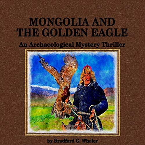 Mongolia and The Golden Eagle: An Archaeological Mystery Thriller audiobook cover art