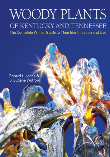 Woody Plants of Kentucky and Tennessee: The Complete Winter Guide to Their Identification and Use