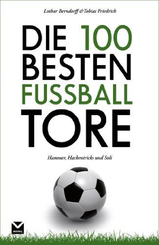 Die 100 besten Fußball-Tore: Hammer, Hackentricks und Soli