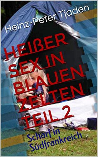 Heißer Sex in blauen Zelten Teil 2: Scharf in Südfrankreich (Blaue Zelte)
