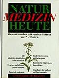 Natur Medizin Heute Gesund werden mit sanften Mitteln und Methoden