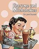 Eiscreme und Milchshakes: Der große Genuss!