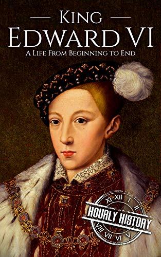 King Edward VI: A Life From Beginni…