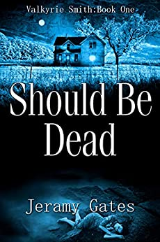 Should Be Dead (The Valkyrie Smith Mystery Series Book 1) by [Jeramy Gates]