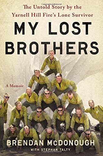My Lost Brothers: The Untold Story by the Yarnell Hill Fire\'s Lone Survivor