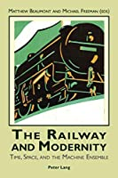 The Railway and Modernity: Time, Space and the Machine Ensemble