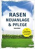 Rasen-Neuanlage und Rasenpflege: Der Praxis-Leitfaden von der Planung bis zur Sanierung - Kampenwand Verlag