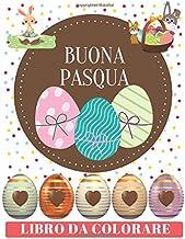 BUONA PASQUA Libro Da Colorare: Libro da colorare di uova di Pasqua per bambini 4-8 anni: bambini piccoli e scuola materna (Italian Edition)