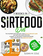 Sirtfood Diet: 3 in 1 + Bonus Cookbook 400 Recipes. The Number One Manual For A Quick Weight Loss | 541 Sirtuin-Laden Recipes | 9 Smart 21-Day Meal Plans for Vegan And Carnivore to Burn Fat Easily.