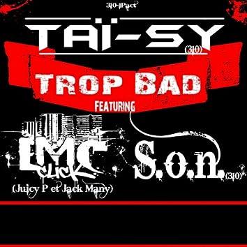 Trop Bad (feat. LMC Click, S.o.n)