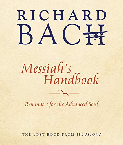 Messiah s Handbook: Reminders for the Advanced Soul: Reminders for the Advanced Soul the Lost Book from Illusions