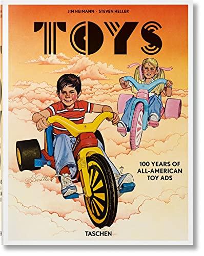 Jim Heimann. Steven Heller. Toys. 100 Years Of All-American Toy Ads (Varia)