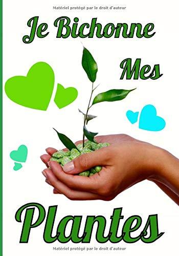 Je bichonne mes plantes: Le carnet de bord idéal pour gérer votre jardin (plantes d'intérieurs et d'extérieurs, potager, fleurs...)