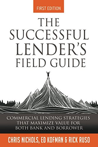Compare Textbook Prices for The Successful Lender's Field Guide: Commercial Lending Strategies That Maximize Value For Both Bank and Borrower Banking Guides  ISBN 9781521283035 by Nichols, Chris,Kofman, Ed,Ruso, Rick
