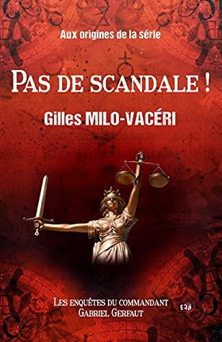 Pas de scandale !: Aux origines de la série des Enquêtes du commandant Gabriel Gerfaut