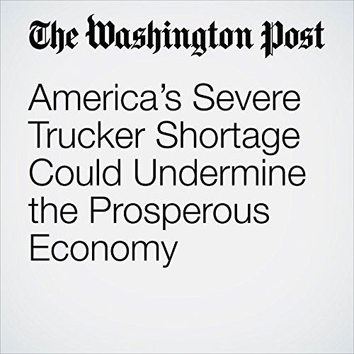 America's Severe Trucker Shortage Could Undermine the Prosperous Economy copertina