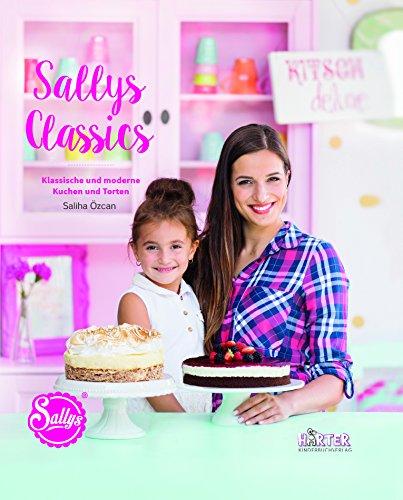 Sallys Classics. Klassische und moderne Kuchen und Torten (ÄCHT LÄCKER)