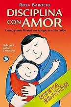 Disciplina con amor: Cómo poner límites sin ahogarse en la culpa (Spanish Edition)