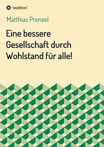 Eine bessere Gesellschaft durch Wohlstand für alle!: Angemessene Löhne und Gehälter sowie eine Gesellschaft mit hohem Zusammenhalt als Garant für ... Deutschland gegen die