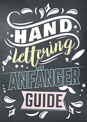 Handlettering Anfänger Guide: Das Übungsheft rundum Handlettering, Kalligrafie und Schönschrift mit 40 Alphabeten, Tipps zur Gestaltung, Vorlagen und Schmuckelementen/Ornamenten