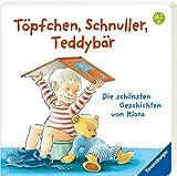 Töpfchen, Schnuller, Teddybär: Die schönsten Geschichten von Klara