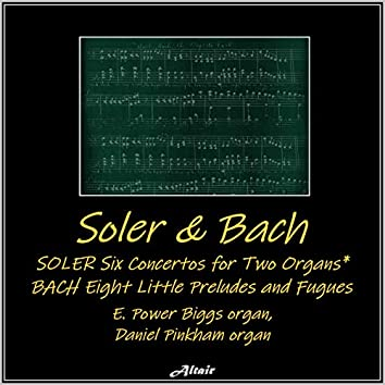 Soler & Bach: Six Concertos for Two Organs - Eight Little Preludes and Fugues (Live)